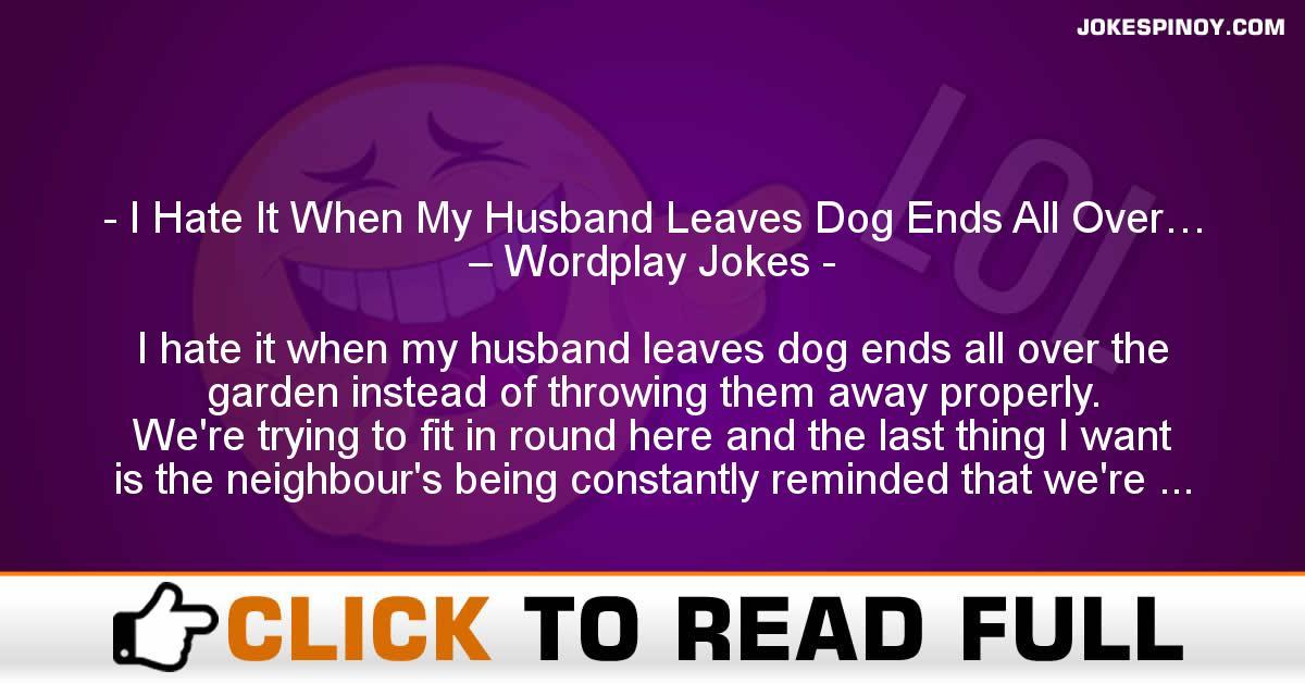 I Hate It When My Husband Leaves Dog Ends All Over… – Wordplay Jokes