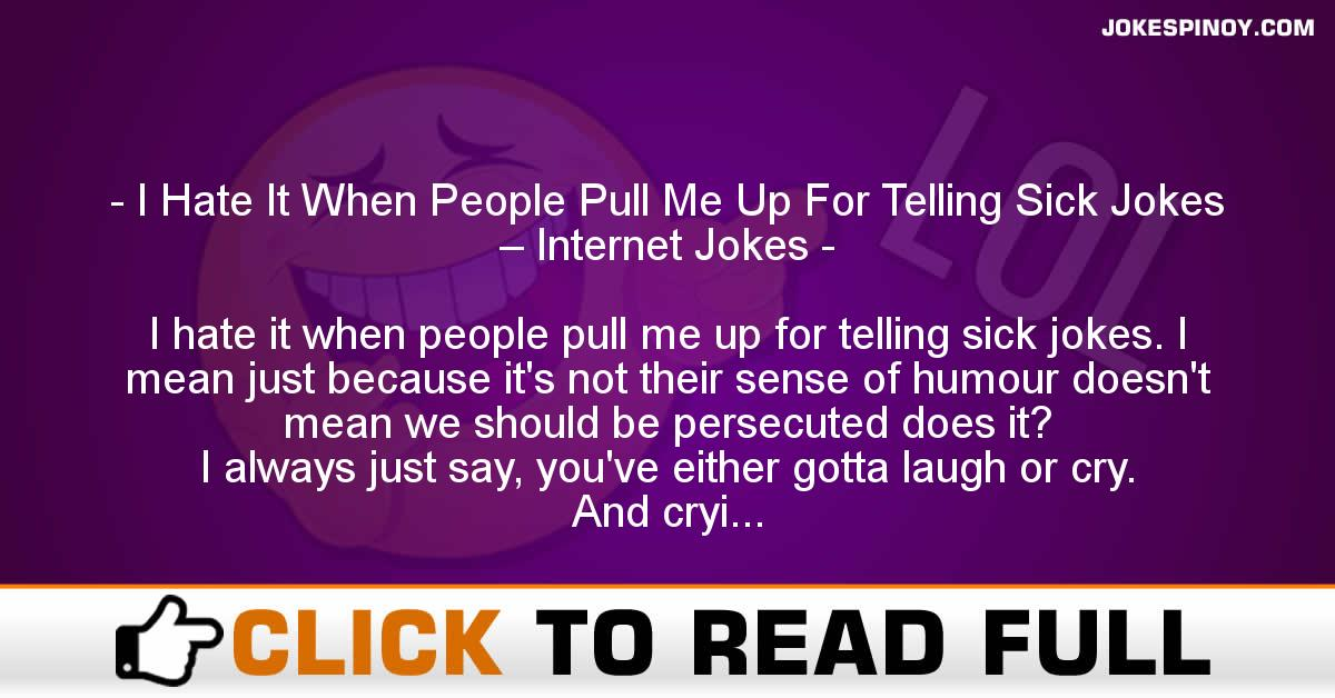 I Hate It When People Pull Me Up For Telling Sick Jokes – Internet Jokes