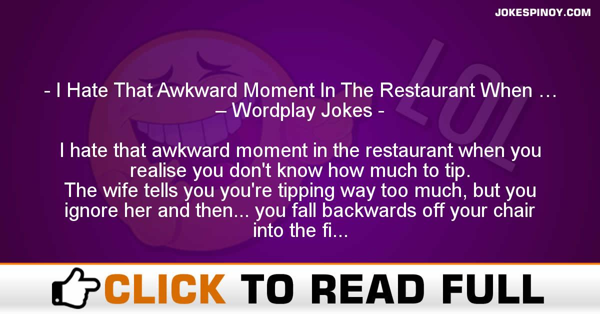 I Hate That Awkward Moment In The Restaurant When … – Wordplay Jokes