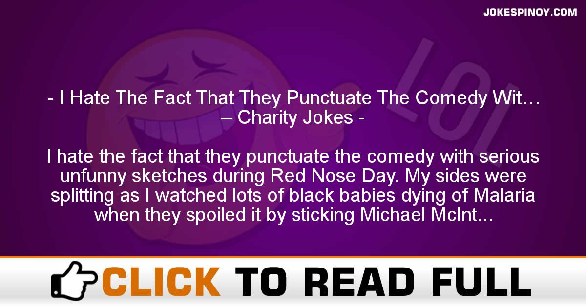I Hate The Fact That They Punctuate The Comedy Wit… – Charity Jokes