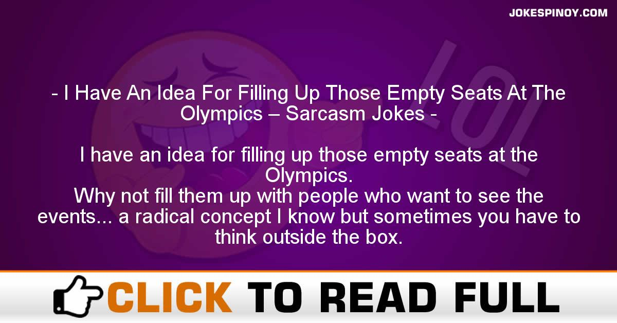 I Have An Idea For Filling Up Those Empty Seats At The Olympics – Sarcasm Jokes