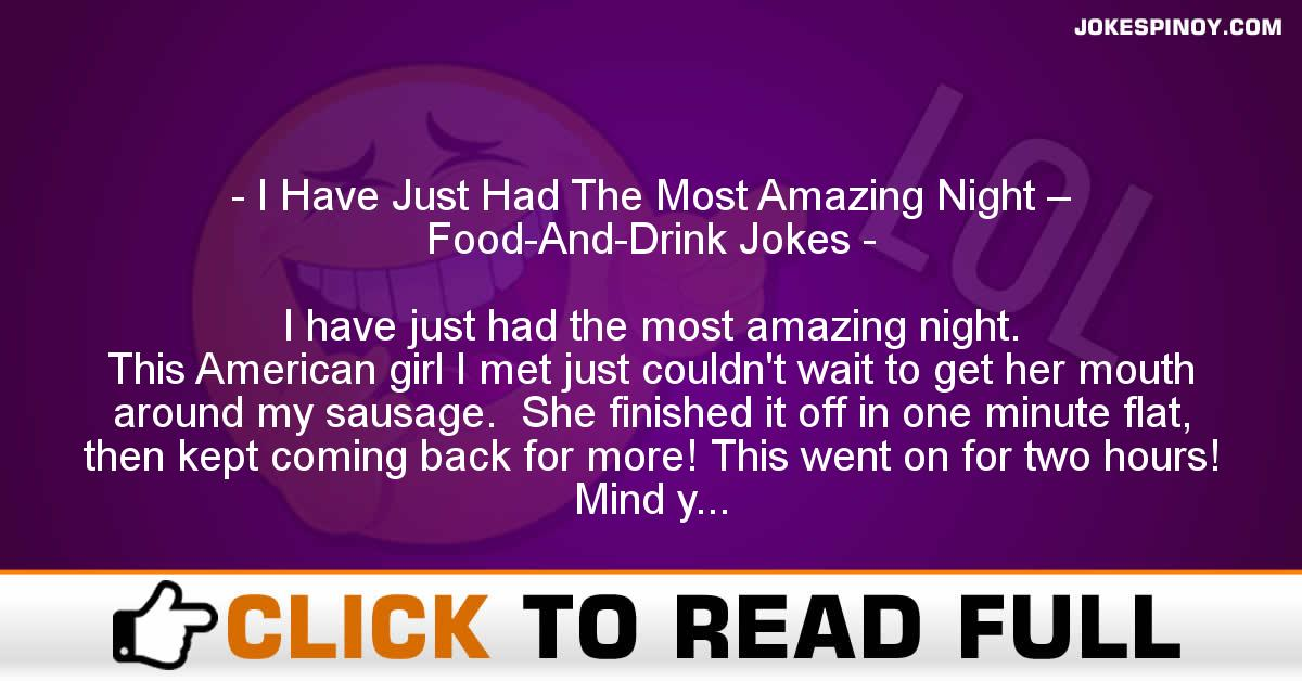 I Have Just Had The Most Amazing Night – Food-And-Drink Jokes