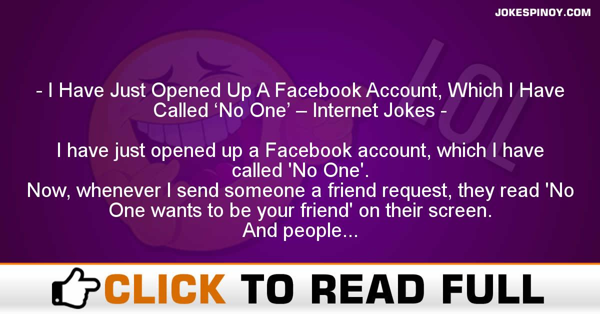 I Have Just Opened Up A Facebook Account, Which I Have Called 'No One' – Internet Jokes