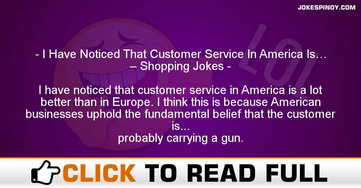 I Have Noticed That Customer Service In America Is… – Shopping Jokes