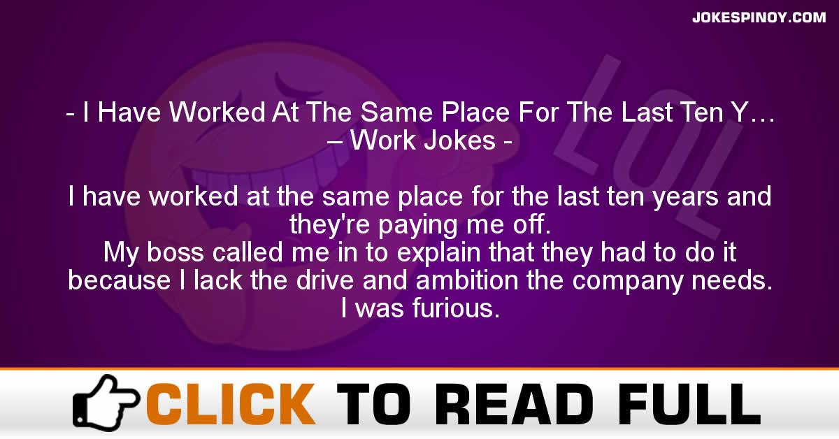 I Have Worked At The Same Place For The Last Ten Y… – Work Jokes