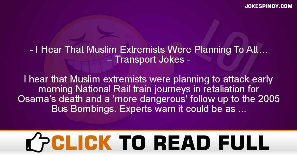 I Hear That Muslim Extremists Were Planning To Att… – Transport Jokes