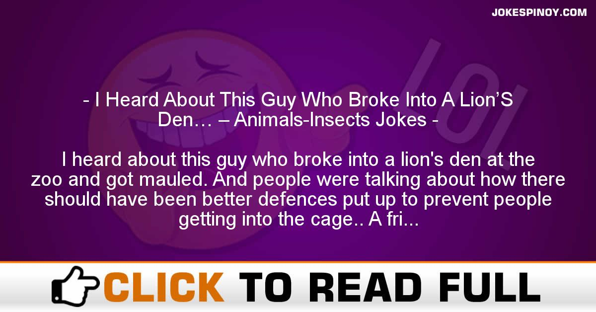 I Heard About This Guy Who Broke Into A Lion'S Den… – Animals-Insects Jokes