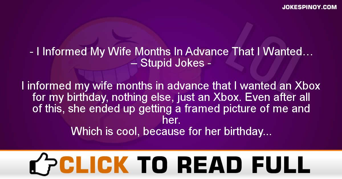 I Informed My Wife Months In Advance That I Wanted… – Stupid Jokes