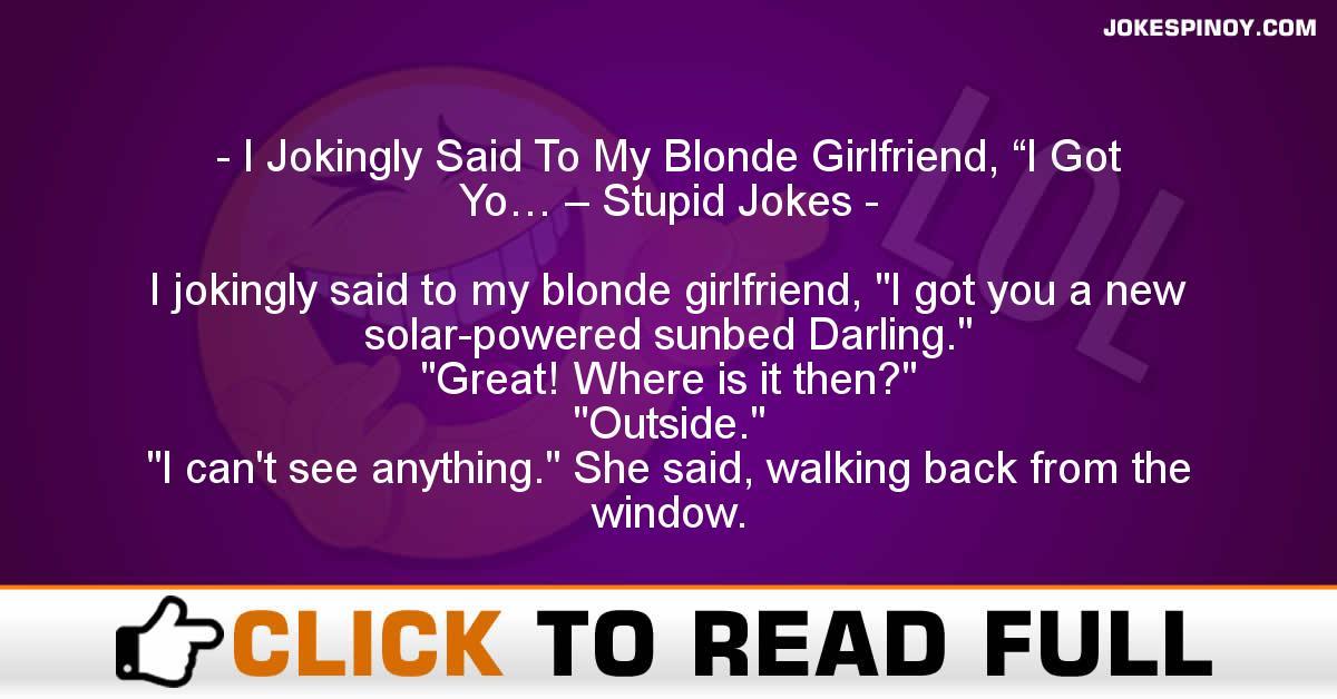 "I Jokingly Said To My Blonde Girlfriend, ""I Got Yo… – Stupid Jokes"