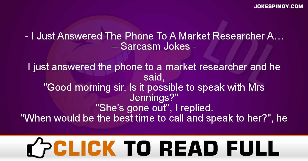 I Just Answered The Phone To A Market Researcher A… – Sarcasm Jokes