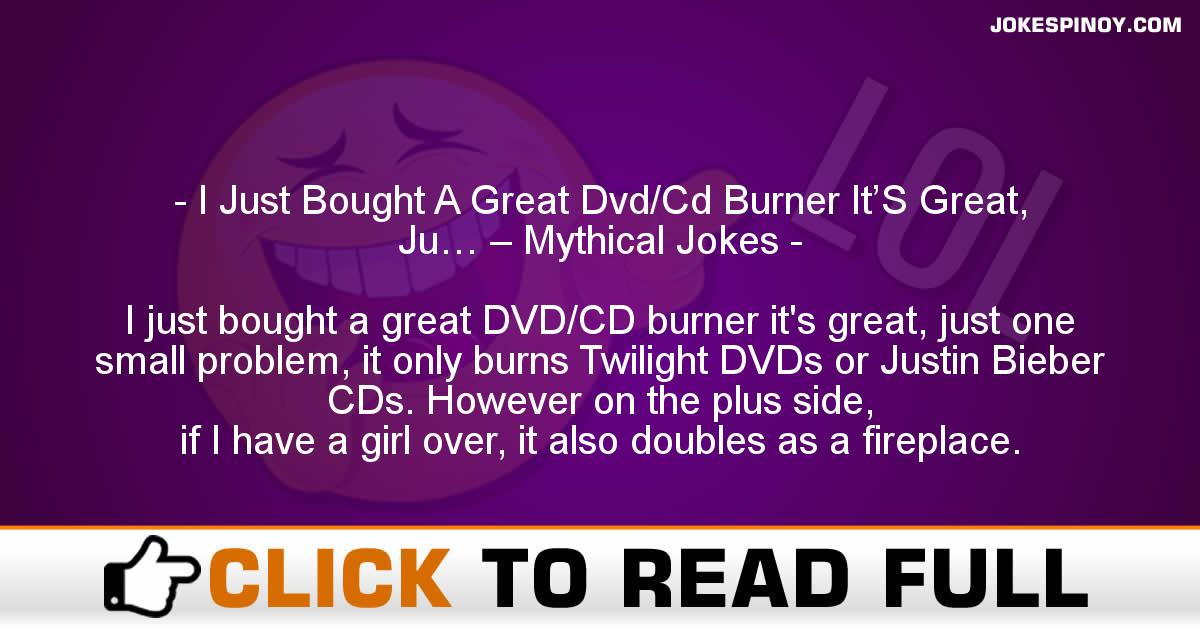 I Just Bought A Great Dvd/Cd Burner It'S Great, Ju… – Mythical Jokes