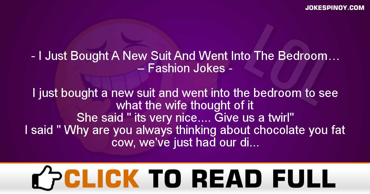 I Just Bought A New Suit And Went Into The Bedroom… – Fashion Jokes