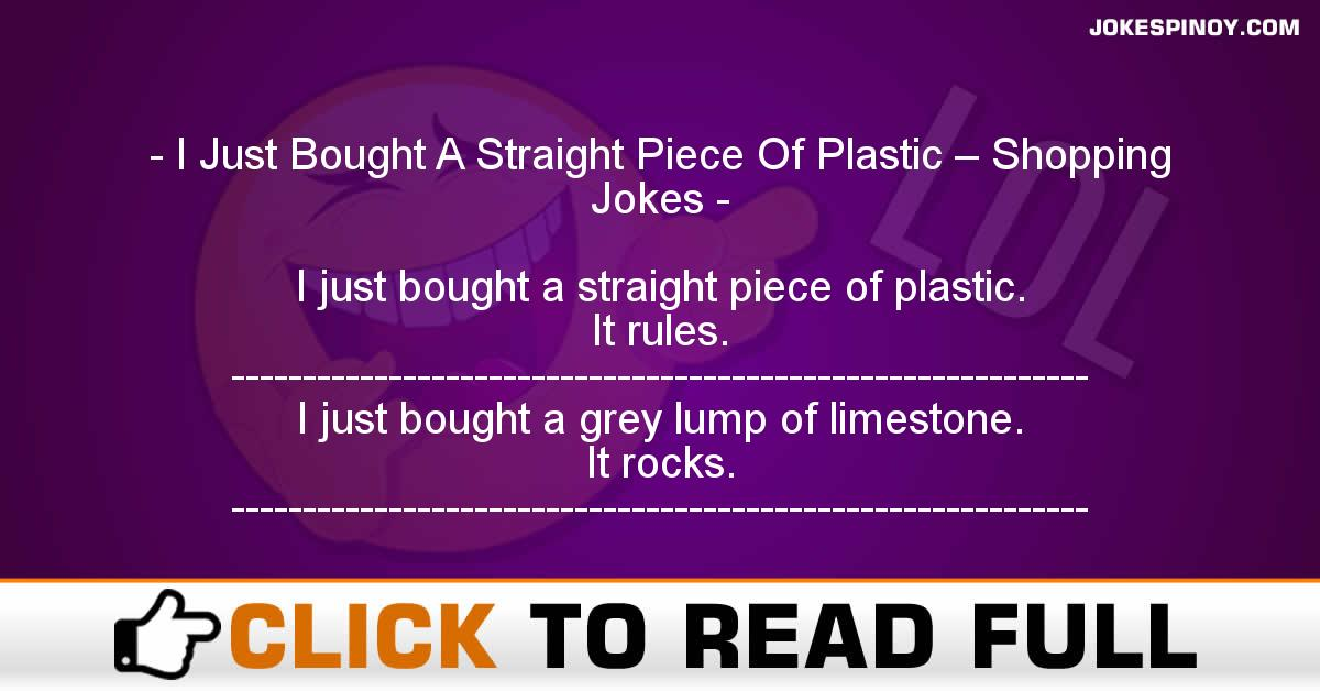 I Just Bought A Straight Piece Of Plastic – Shopping Jokes