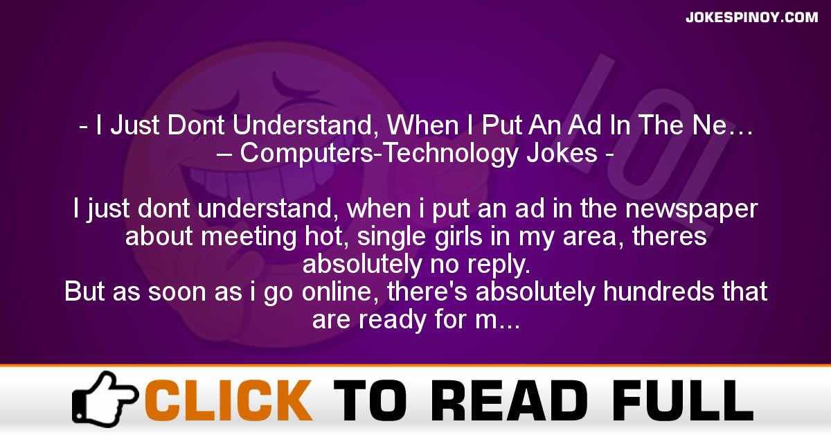 I Just Dont Understand, When I Put An Ad In The Ne… – Computers-Technology Jokes
