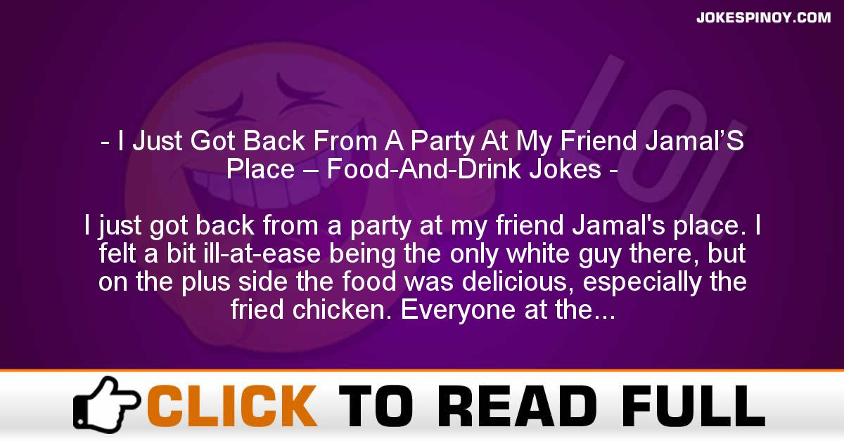 I Just Got Back From A Party At My Friend Jamal'S Place – Food-And-Drink Jokes