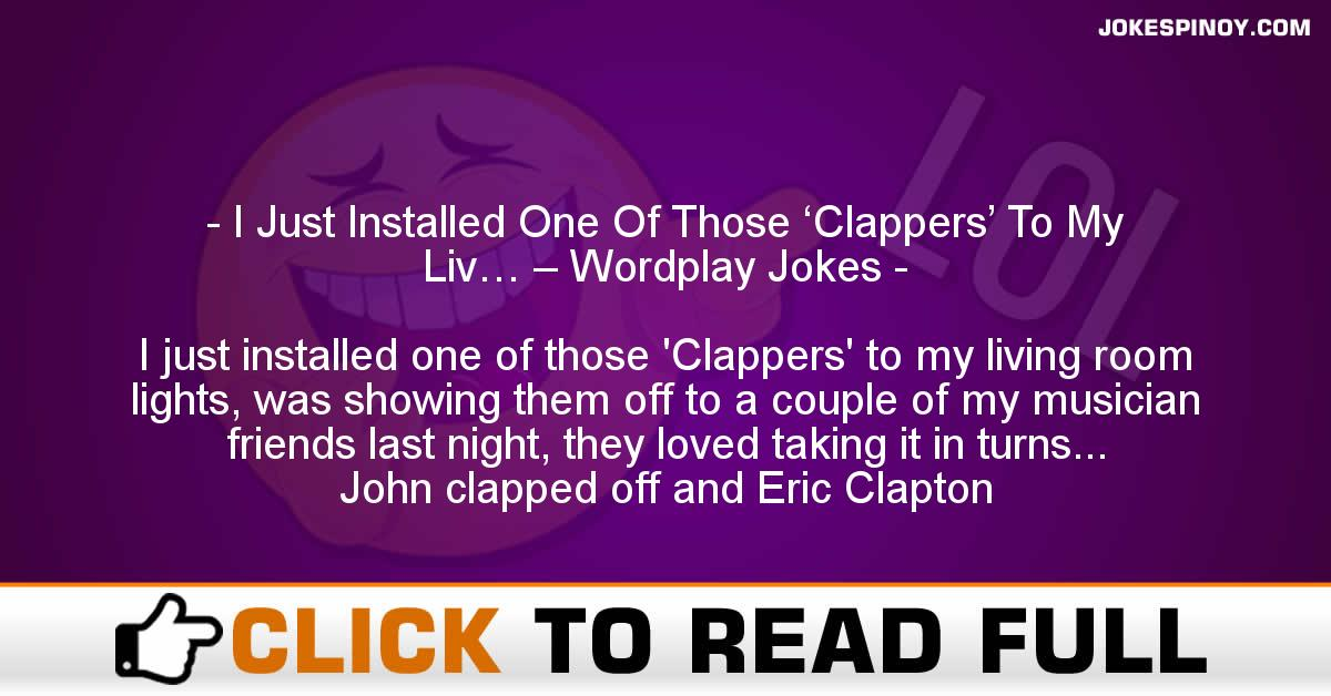 I Just Installed One Of Those 'Clappers' To My Liv… – Wordplay Jokes