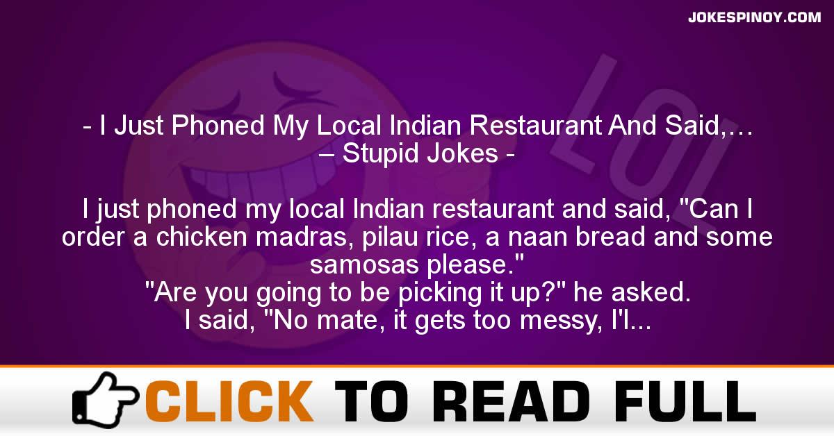 I Just Phoned My Local Indian Restaurant And Said,… – Stupid Jokes