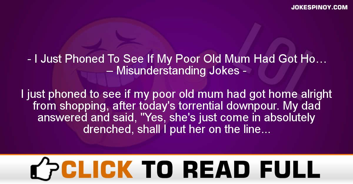 I Just Phoned To See If My Poor Old Mum Had Got Ho… – Misunderstanding Jokes