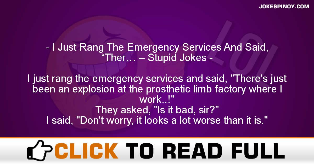 "I Just Rang The Emergency Services And Said, ""Ther… – Stupid Jokes"