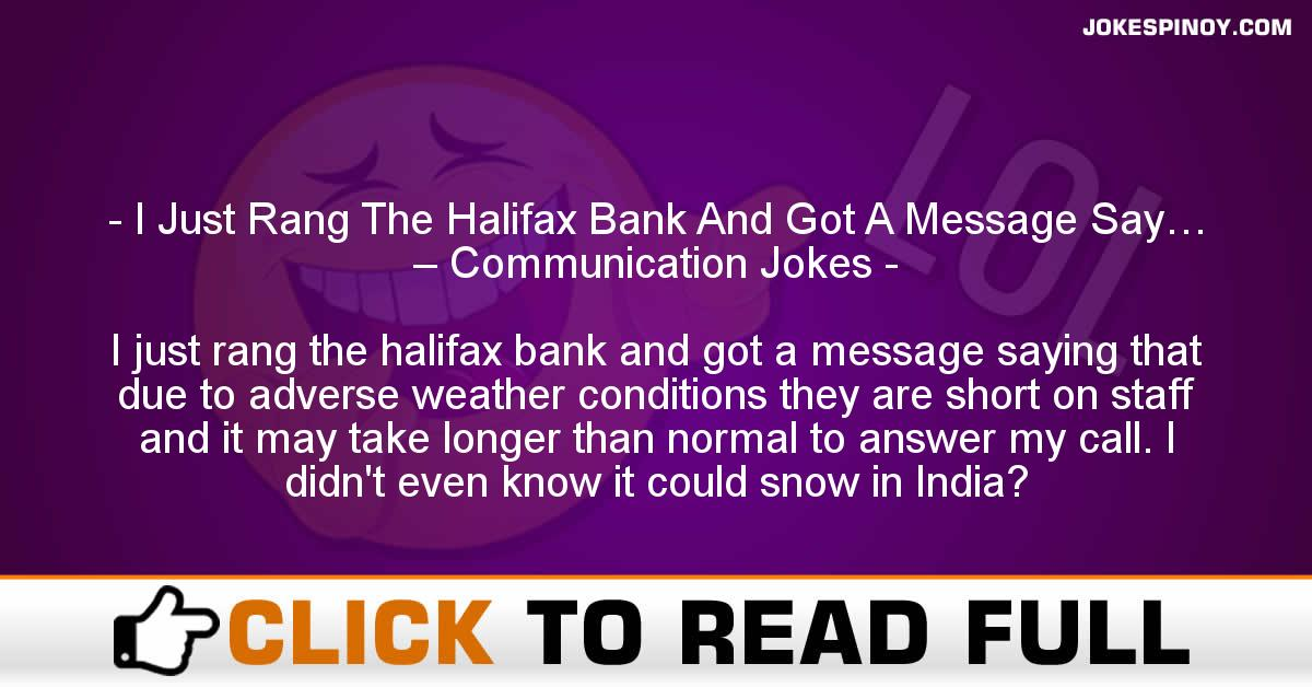 I Just Rang The Halifax Bank And Got A Message Say… – Communication Jokes