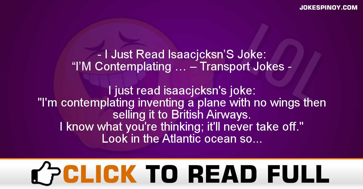 "I Just Read Isaacjcksn'S Joke: ""I'M Contemplating … – Transport Jokes"