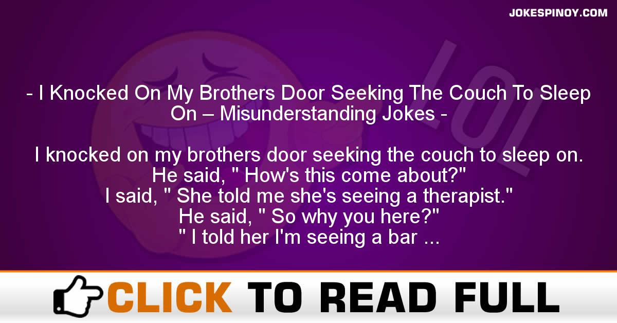 I Knocked On My Brothers Door Seeking The Couch To Sleep On – Misunderstanding Jokes