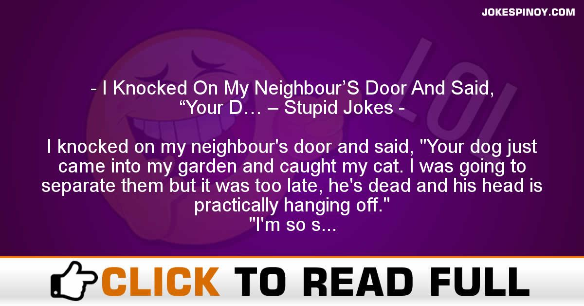 "I Knocked On My Neighbour'S Door And Said, ""Your D… – Stupid Jokes"