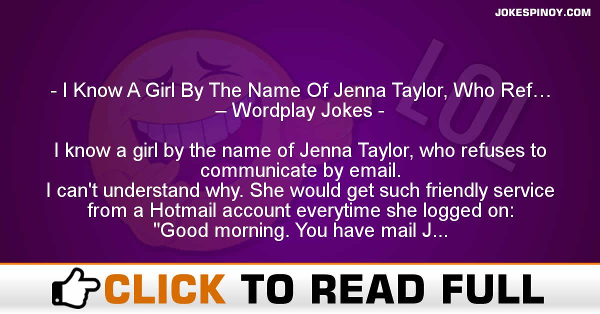 I Know A Girl By The Name Of Jenna Taylor, Who Ref… – Wordplay Jokes