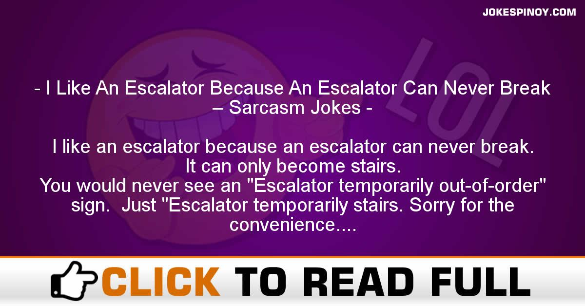 I Like An Escalator Because An Escalator Can Never Break – Sarcasm Jokes