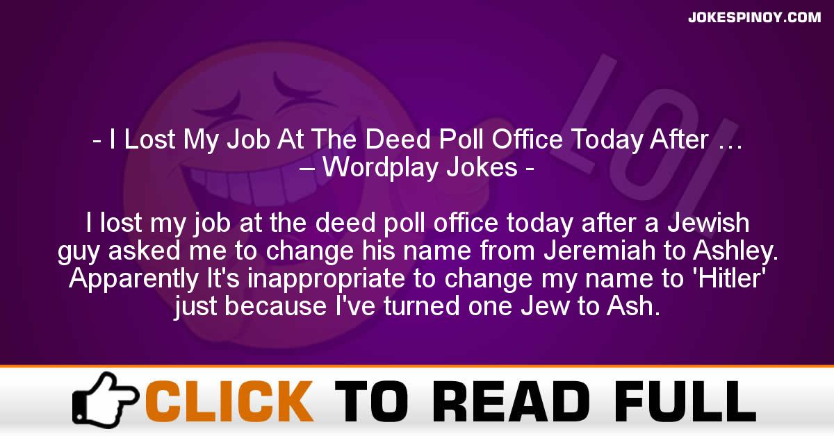 I Lost My Job At The Deed Poll Office Today After … – Wordplay Jokes