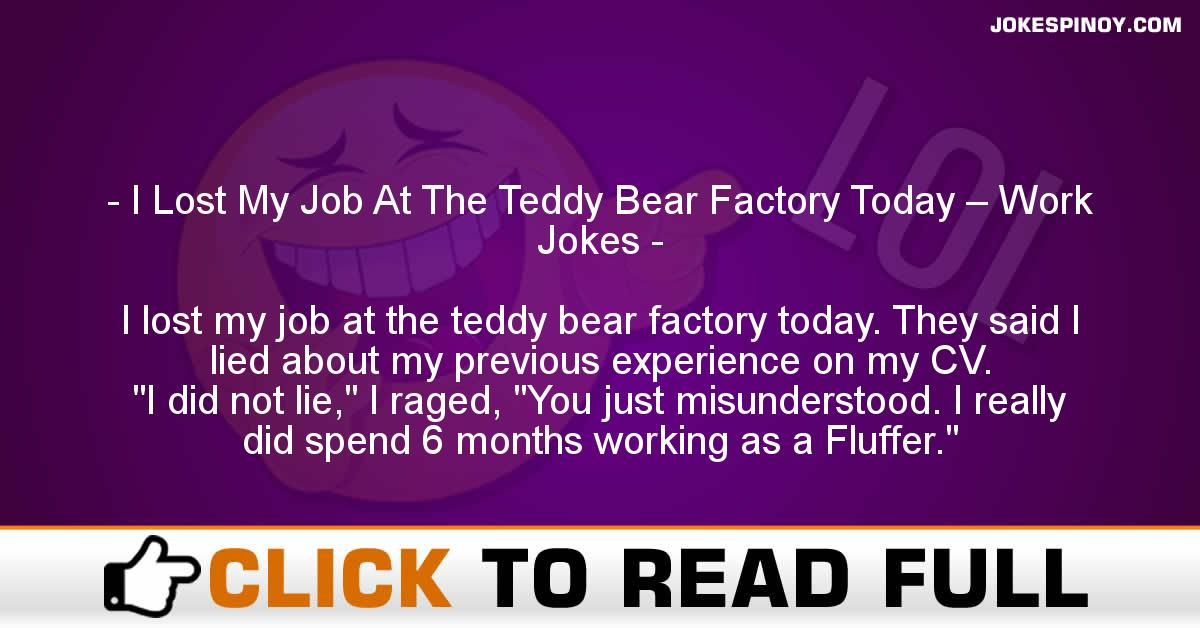 I Lost My Job At The Teddy Bear Factory Today – Work Jokes