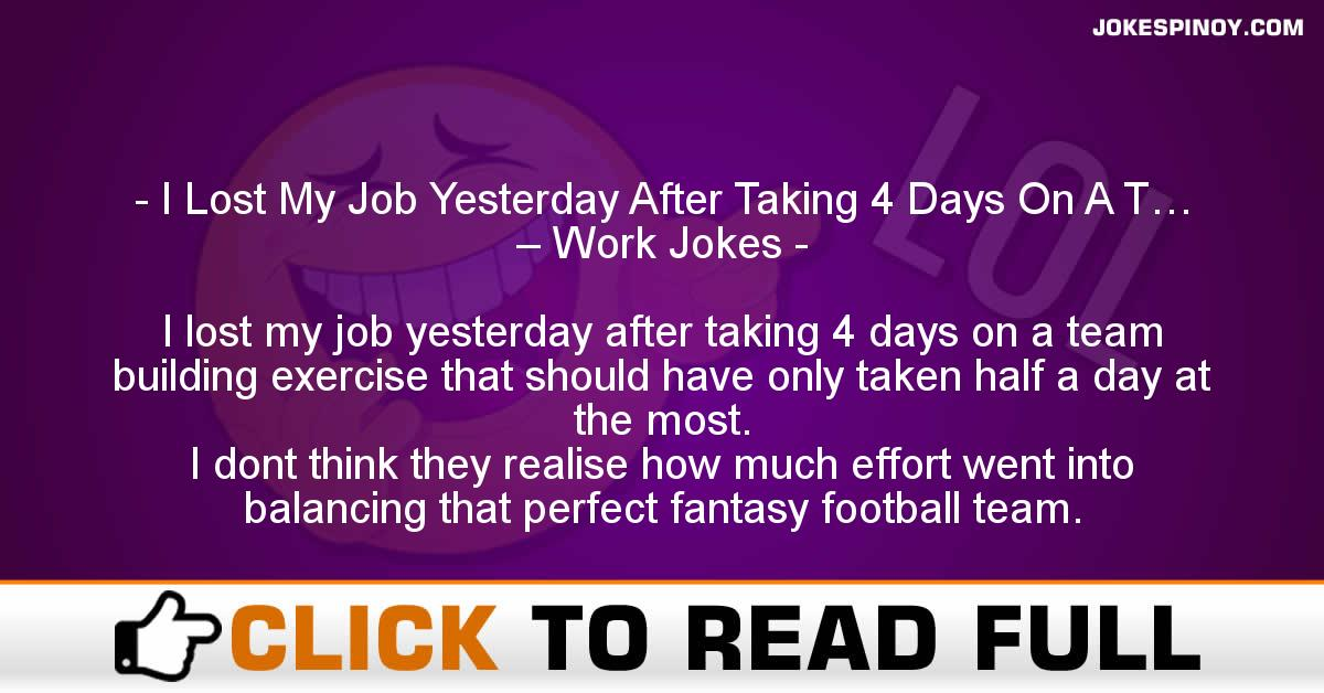 I Lost My Job Yesterday After Taking 4 Days On A T… – Work Jokes