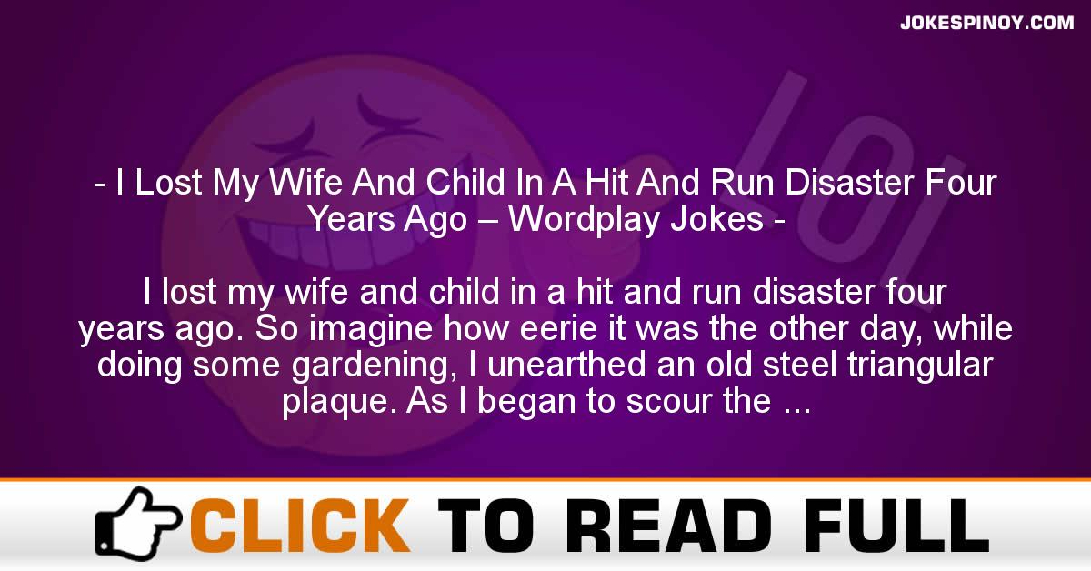 I Lost My Wife And Child In A Hit And Run Disaster Four Years Ago – Wordplay Jokes