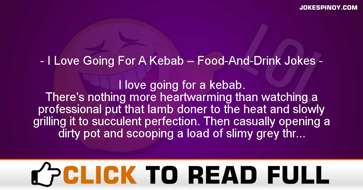 I Love Going For A Kebab – Food-And-Drink Jokes