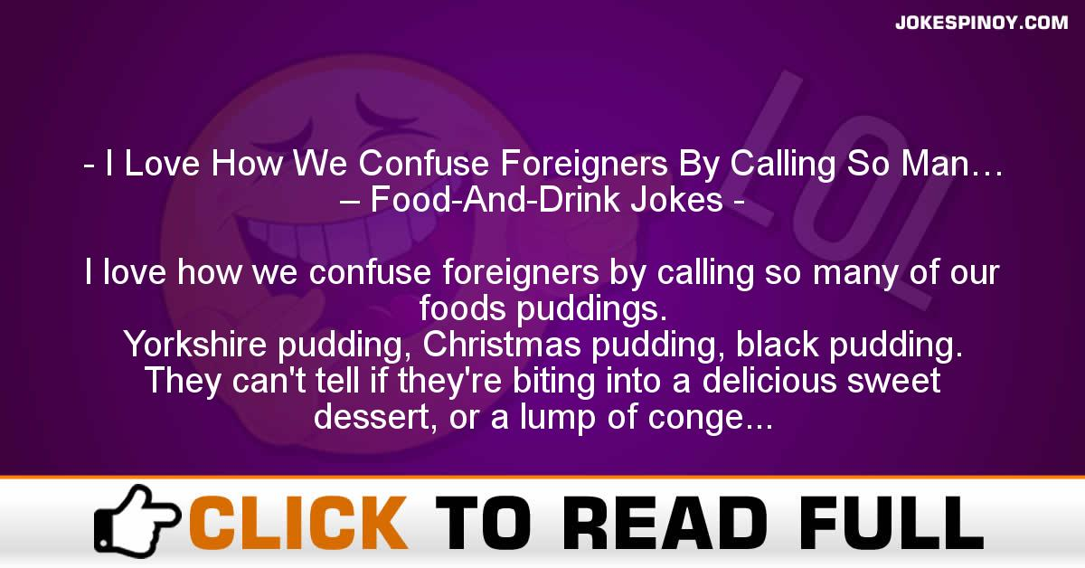 I Love How We Confuse Foreigners By Calling So Man… – Food-And-Drink Jokes