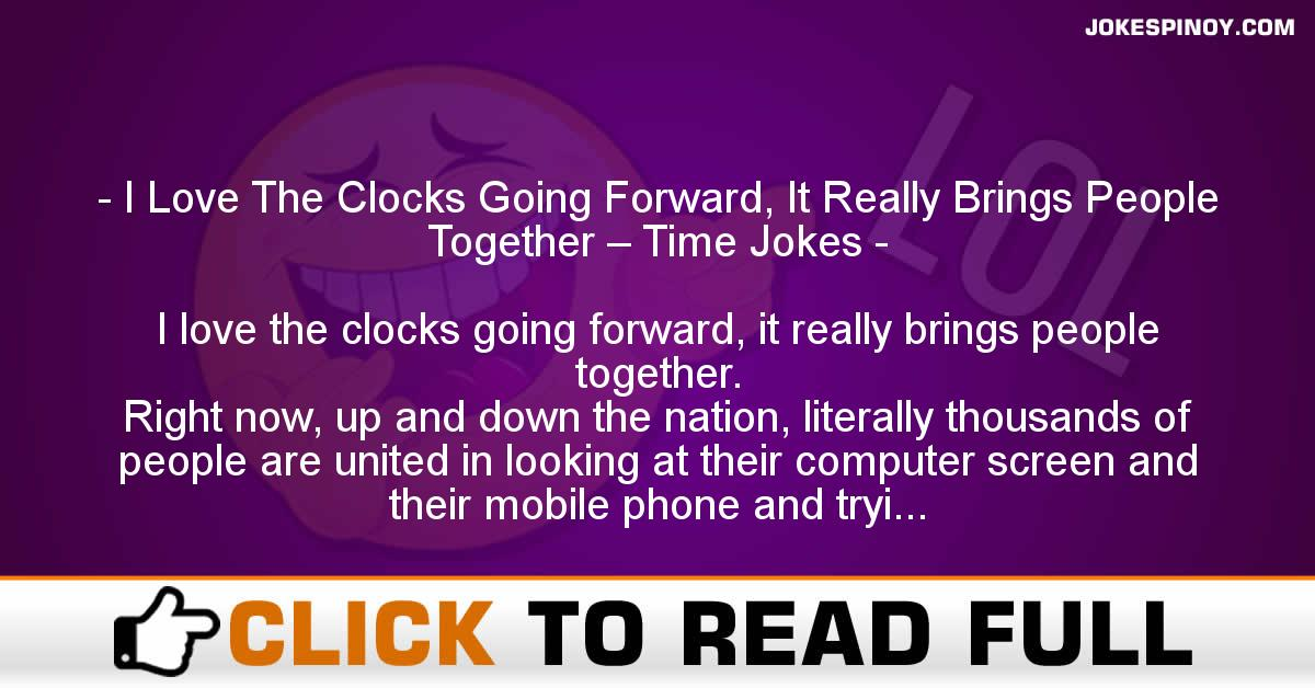 I Love The Clocks Going Forward, It Really Brings People Together – Time Jokes