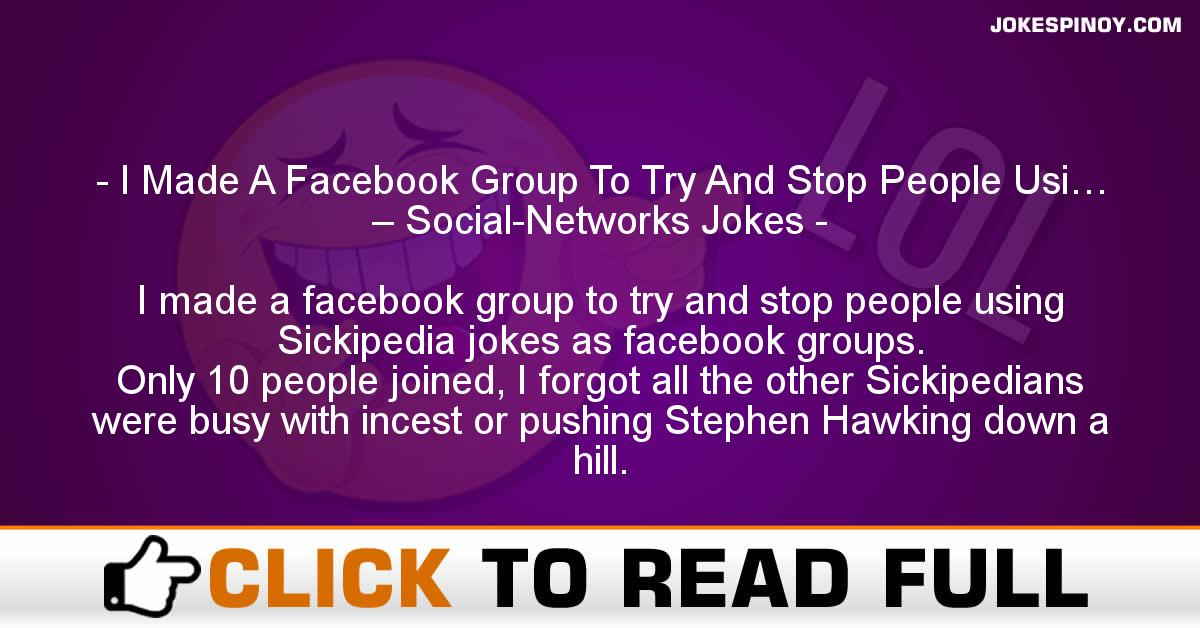 I Made A Facebook Group To Try And Stop People Usi… – Social-Networks Jokes