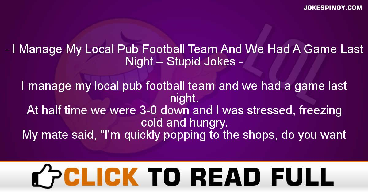 I Manage My Local Pub Football Team And We Had A Game Last Night – Stupid Jokes