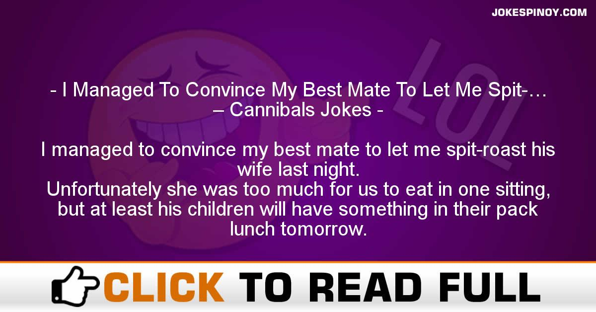 I Managed To Convince My Best Mate To Let Me Spit-… – Cannibals Jokes