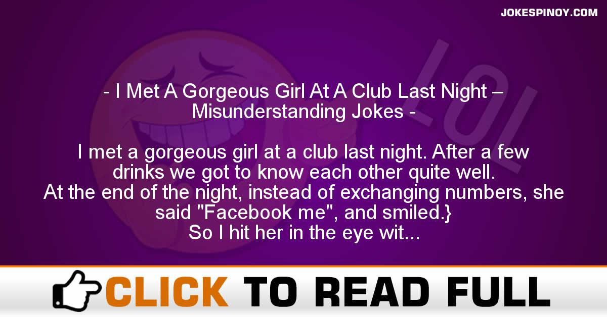 I Met A Gorgeous Girl At A Club Last Night – Misunderstanding Jokes