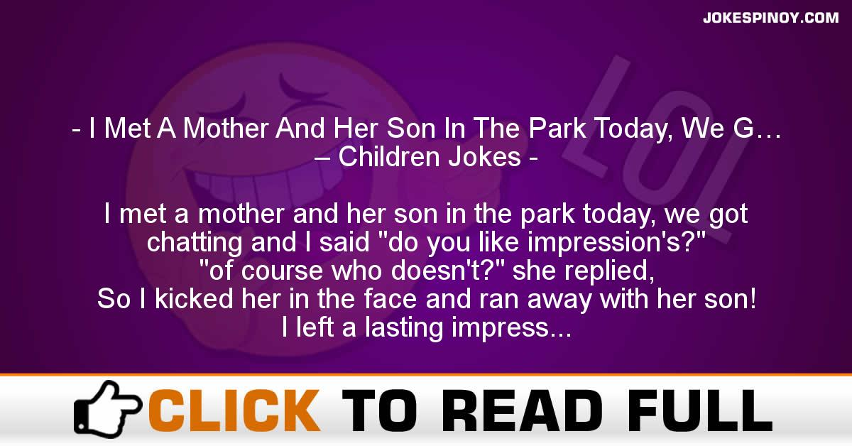 I Met A Mother And Her Son In The Park Today, We G… – Children Jokes