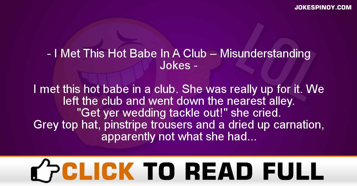 I Met This Hot Babe In A Club – Misunderstanding Jokes