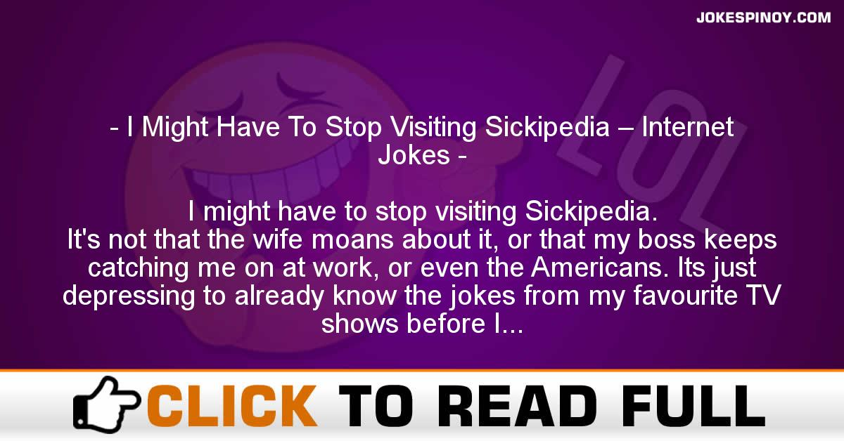 I Might Have To Stop Visiting Sickipedia – Internet Jokes