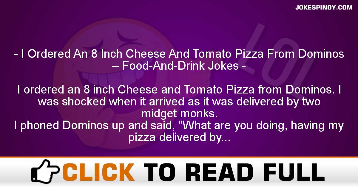 I Ordered An 8 Inch Cheese And Tomato Pizza From Dominos – Food-And-Drink Jokes