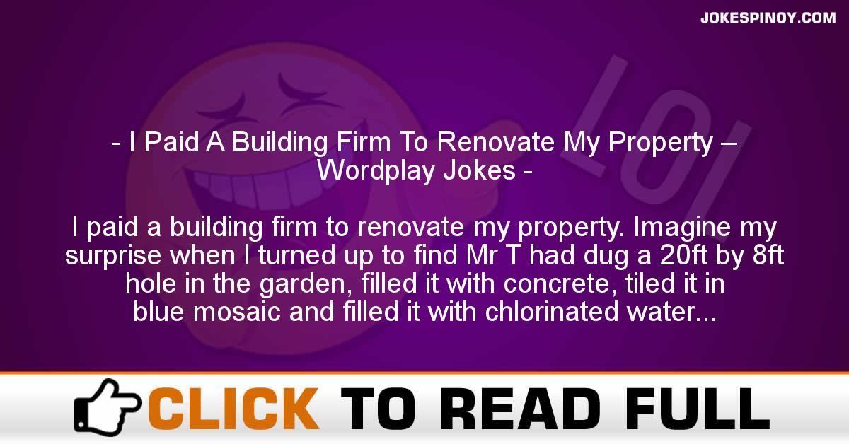 I Paid A Building Firm To Renovate My Property – Wordplay Jokes
