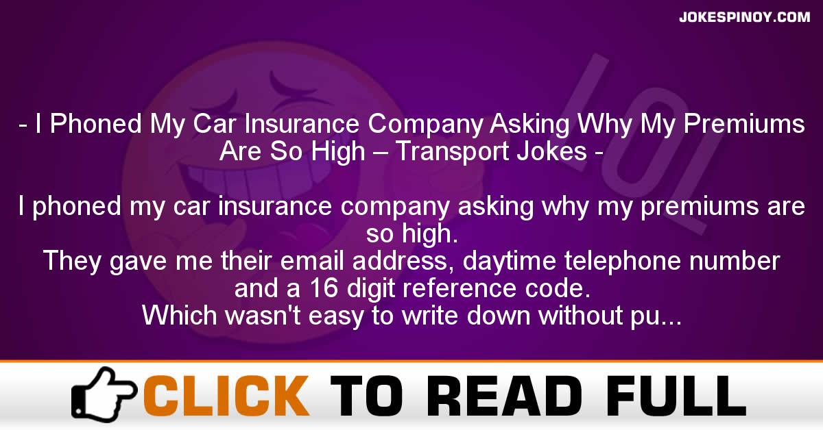 I Phoned My Car Insurance Company Asking Why My Premiums Are So High – Transport Jokes