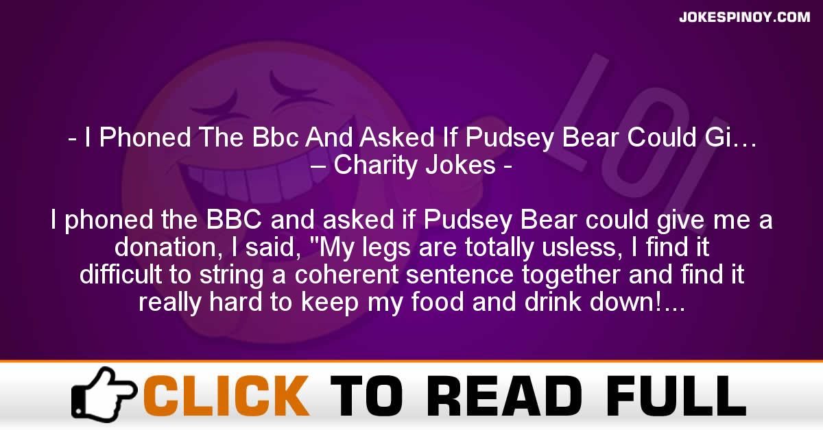 I Phoned The Bbc And Asked If Pudsey Bear Could Gi… – Charity Jokes