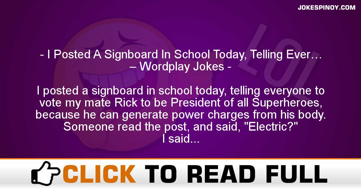 I Posted A Signboard In School Today, Telling Ever… – Wordplay Jokes