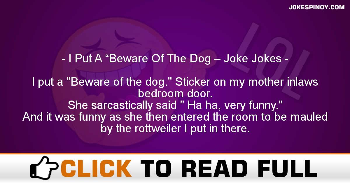 "I Put A ""Beware Of The Dog – Joke Jokes"