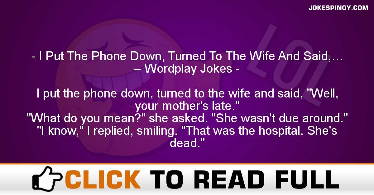 I Put The Phone Down, Turned To The Wife And Said,… – Wordplay Jokes